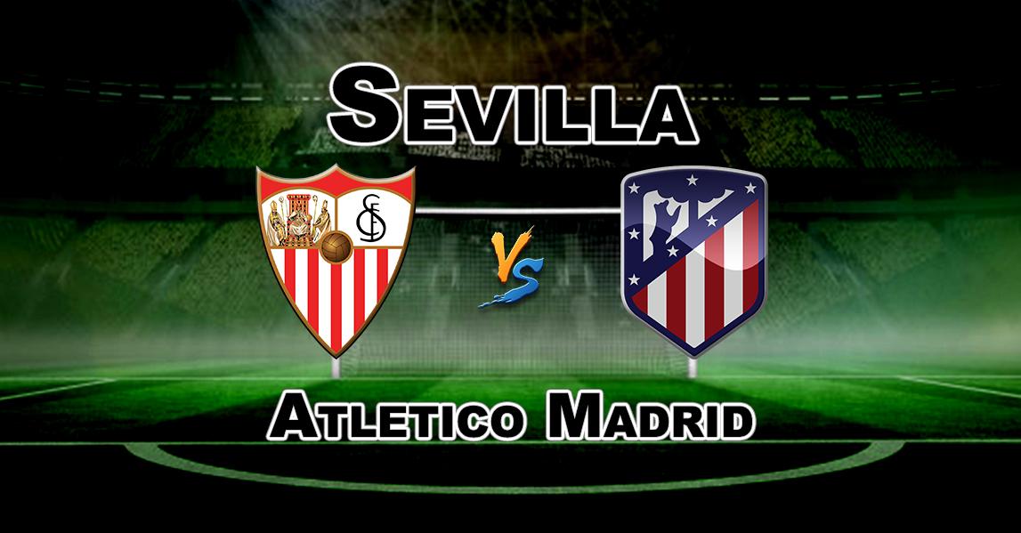 Sevilla FC vs Atletico Madrid Prediction   SportPesa Mega Jackpot Predictions
